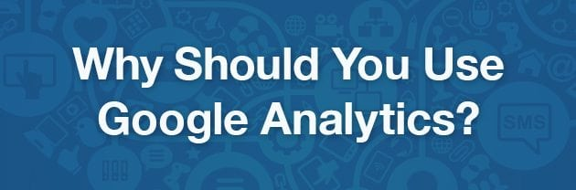 "a blue graphic that reads ""Why should you use Google Analytics?"""