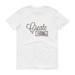 white shirt with the words create change
