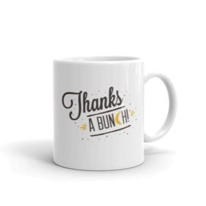 white coffee mug with the text thanks a bunch