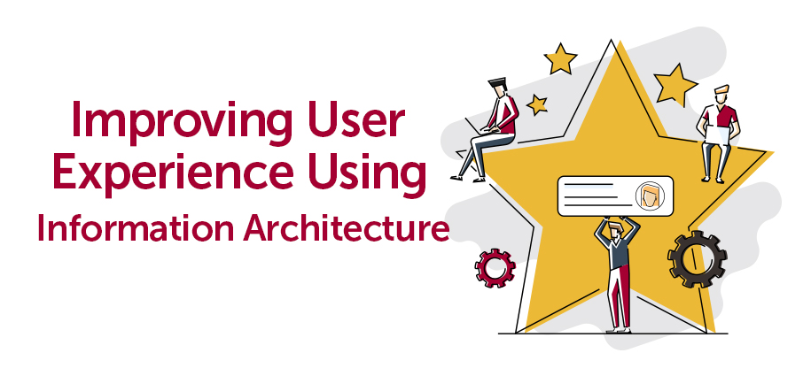 Improving User Experience Using Information Architecture