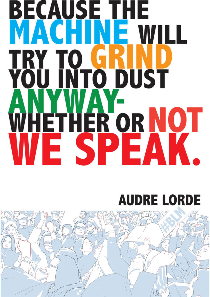 Because The Machine Will Try To Grind You Into Dust Anyway Where Or Not We Speak Quote By Audre Lorde